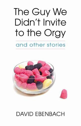 The Guy We Didn't Invite to the Orgy: and other stories (Paperback)