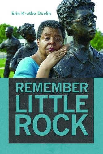 Remember Little Rock - Public History in Historical Perspective (Hardback)