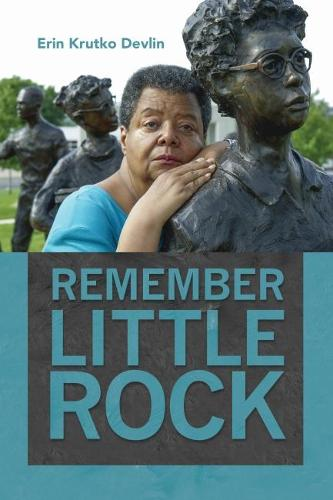 Remember Little Rock - Public History in Historical Perspective (Paperback)