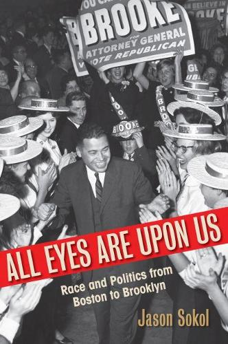 All Eyes Are Upon Us: Race and Politics from Boston to Brooklyn (Paperback)