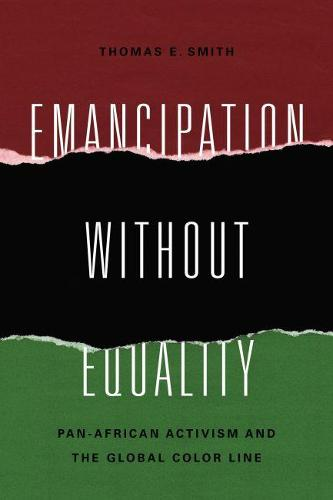 Emancipation without Equality: Pan-African Activism and the Global Color Line - African American Intellectual History (Paperback)