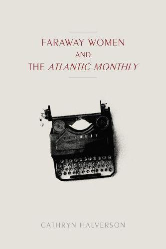 "Faraway Women and the ""Atlantic Monthly - Studies in Print Culture and the History of the Book (Hardback)"
