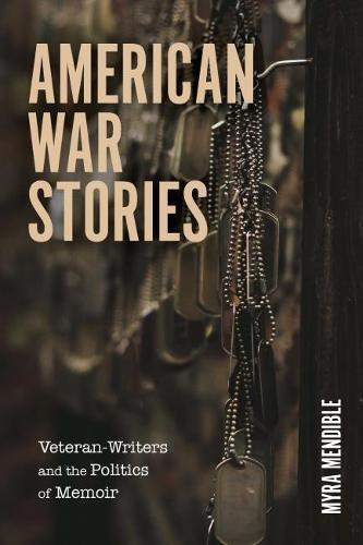 American War Stories: Veteran-Writers and the Politics of Memoir - Veterans (Hardback)
