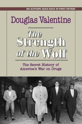 The Strength of the Wolf: The Secret History of America's War on Drugs (Paperback)