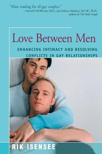 Love Between Men: Enhancing Intimacy and Resolving Conflicts in Gay Relationships (Paperback)