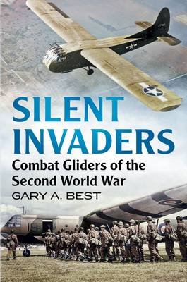 Silent Invaders: Combat Gliders of the Second World War (Hardback)