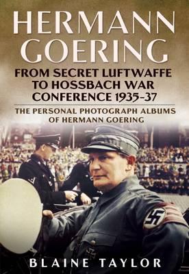 Hermann Goering: Personal Photograph Album Vol 3: From Secret Luftwaffe to Hossbach War Conference 1935-37 (Hardback)