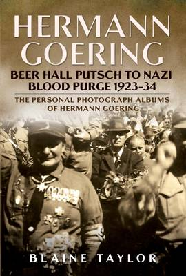 Hermann Goering: Beer Hall Putsch to Nazi Blood Purge 1923-34 - The Personal Photograph Albums of Hermann Goering 2 (Hardback)