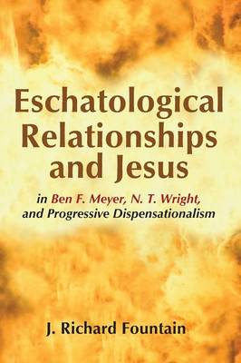 Eschatological Relationships and Jesus in Ben F. Meyer, N. T. Wright, and Progressive Dispensationalism (Paperback)