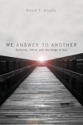 We Answer to Another: Authority, Office, and the Image of God (Paperback)