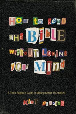 How to Read the Bible Without Losing Your Mind: A Truth-Seeker's Guide to Making Sense of Scripture (Paperback)
