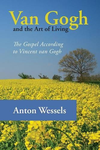 Van Gogh and the Art of Living: The Gospel According to Vincent Van Gogh (Paperback)