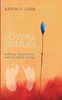 Loving Samuel: Suffering, Dependence, and the Calling of Love (Paperback)