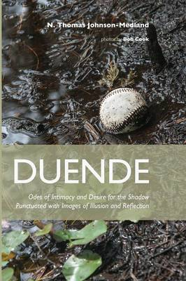 Duende: Odes of Intimacy and Desire for the Shadow Punctuated with Images of Illusion and Reflection (Paperback)