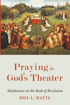 Praying in God's Theater: Meditations on the Book of Revelation (Paperback)