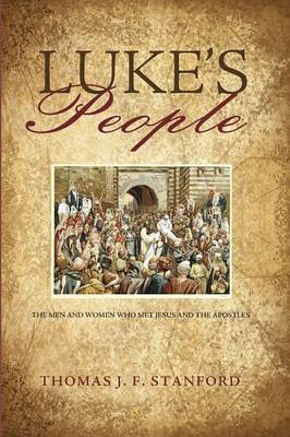Luke's People: The Men and Women Who Met Jesus and the Apostles (Paperback)