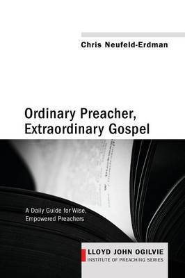 Ordinary Preacher, Extraordinary Gospel: A Daily Guide for Wise, Empowered Preachers - Lloyd John Ogilvie Institute of Preaching 3 (Paperback)