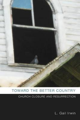 Toward the Better Country: Church Closure and Resurrection (Paperback)