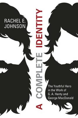 A Complete Identity: The Youthful Hero in the Work of G. A. Henty and George MacDonald (Paperback)