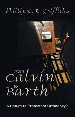 From Calvin to Barth: A Return to Protestant Orthodoxy? (Paperback)