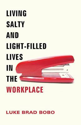 Living Salty and Light-Filled Lives in the Workplace (Paperback)