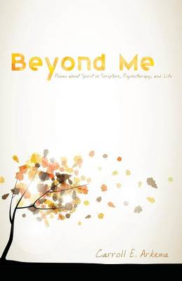 Beyond Me: Poems about Spirit in Scripture, Psychotherapy, and Life (Paperback)