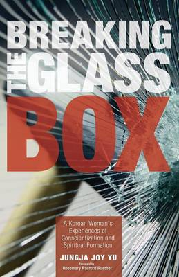 Breaking the Glass Box: A Korean Woman's Experiences of Conscientization and Spiritual Formation (Paperback)