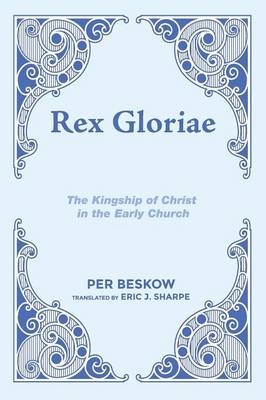 Rex Gloriae: The Kingship of Christ in the Early Church (Paperback)