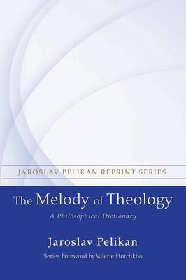The Melody of Theology: A Philosophical Dictionary - Jaroslav Pelikan Reprint (Paperback)
