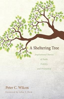 A Sheltering Tree: Inspirational Stories of Faith, Fidelity, and Friendship (Paperback)