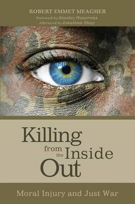 Killing from the Inside Out: Moral Injury and Just War (Paperback)