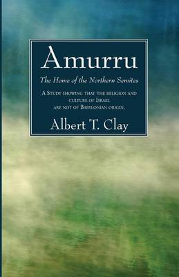 Amurru: The Home of the Northern Semites (Paperback)