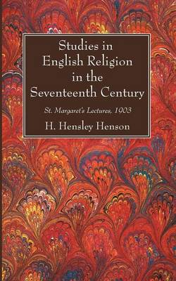Studies in English Religion in the Seventeenth Century: St. Margaret's Lectures, 1903 (Paperback)