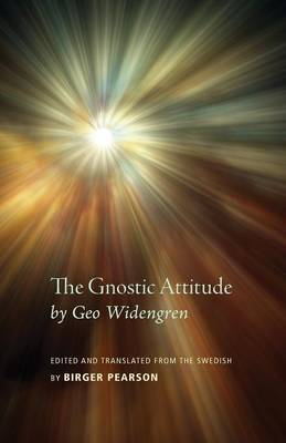 The Gnostic Attitude by Geo Widengren: Edited and Translated from the Swedish by Birger Pearson (Paperback)