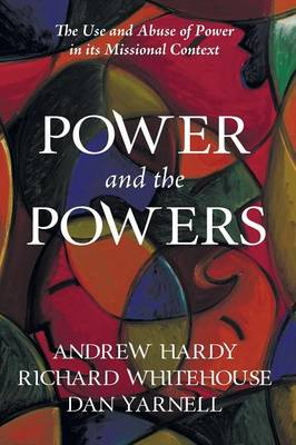 Power and the Powers: The Use and Abuse of Power in its Missional Context (Paperback)