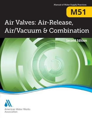 M51 Air Valves: Air-Release, Air/Vacuum & Combination - Manual of Water Supply Practices (Paperback)