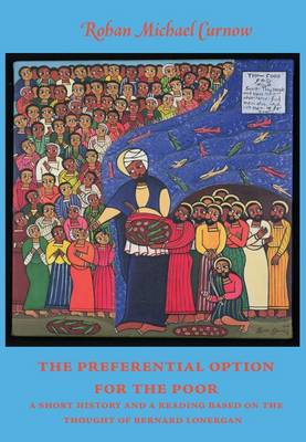 The Preferential Option for the Poor: A Short History and a Reading Based on the Thought of Bernard Lonergan - Marquette Studies in Theology (Paperback)