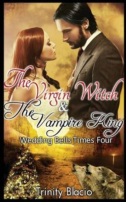 The Virgin Witch and the Vampire King: Book One: Weddings Bells Times Four (Paperback)