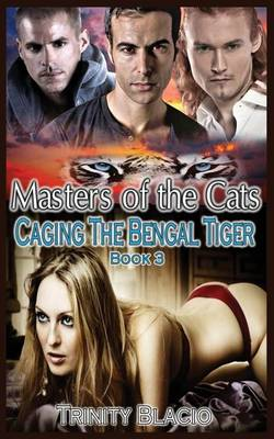 Caging the Bengal Tiger: Book Three of the Masters of the Cats Series (Paperback)