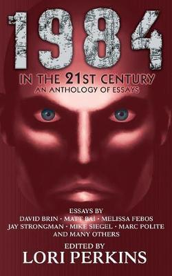 1984 in the 21st Century: An Anthology of Essays (Paperback)