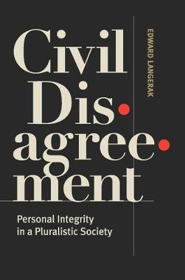 Civil Disagreement: Personal Integrity in a Pluralistic Society (Paperback)