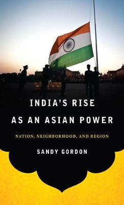 India's Rise as an Asian Power: Nation, Neighborhood, and Region - South Asia in World Affairs series (Paperback)