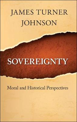 Sovereignty: Moral and Historical Perspectives (Hardback)