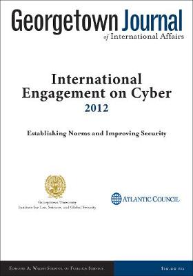 Georgetown Journal of International Affairs: International Engagement on Cyber II, 2012 (Paperback)