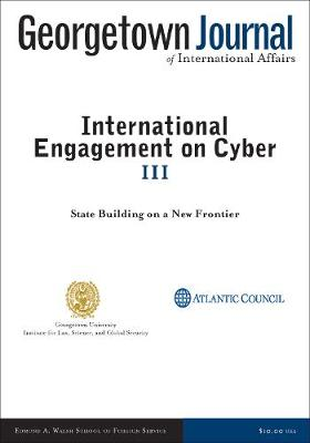 Georgetown Journal of International Affairs: International Engagement on Cyber III, 2013 (Paperback)