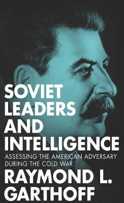 Soviet Leaders and Intelligence: Assessing the American Adversary during the Cold War (Hardback)