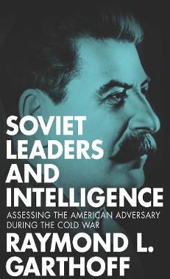 Soviet Leaders and Intelligence: Assessing the American Adversary during the Cold War (Paperback)