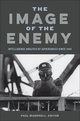 The Image of the Enemy: Intelligence Analysis of Adversaries since 1945 (Hardback)