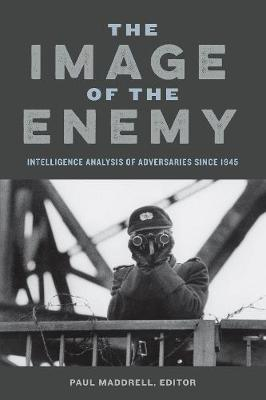 The Image of the Enemy: Intelligence Analysis of Adversaries since 1945 (Paperback)