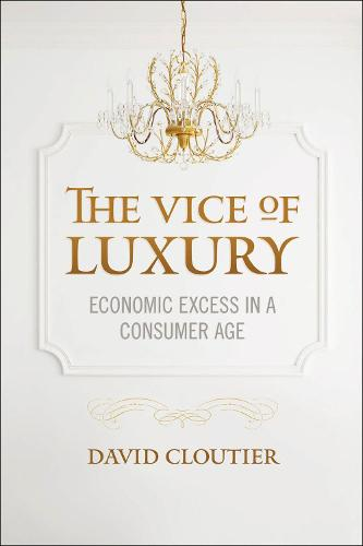 The Vice of Luxury: Economic Excess in a Consumer Age - Moral Traditions series (Paperback)